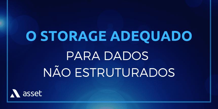 O Storage adequado para dados não estruturados